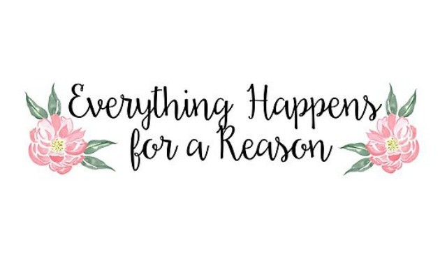 Is it true that everything happens for a reason?